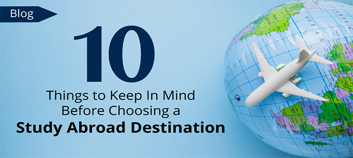 10 Things To Keep In Mind While Choosing a Study Abroad Destination